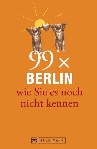 99 x Berlin wie Sie es noch nicht kennen