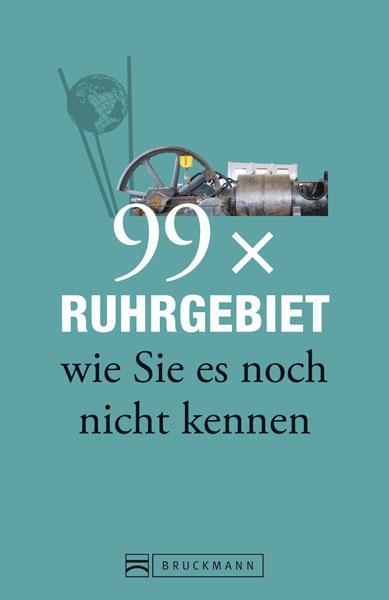 99 x Ruhrgebiet wie Sie es noch nicht kennen