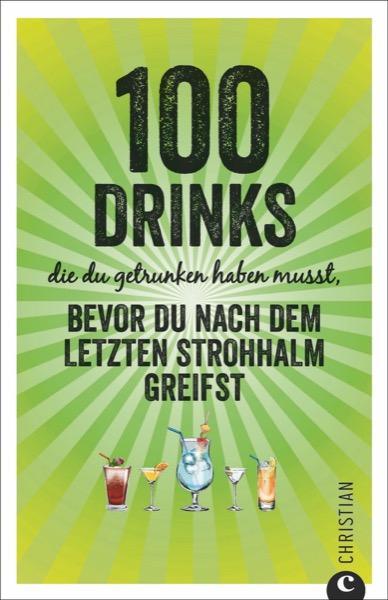 100 Drinks, die du getrunken haben musst, bevor du nach dem letzten Strohhalm greifst