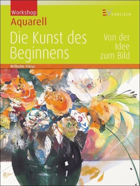 Workshop Aquarell - Die Kunst des Beginnens